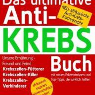 Das ultimative Anti-KREBS-Buch! Unsere Ernährung - Freund und Feind: Krebszellen-Fütterer, Krebszellen-Killer, Krebszellen-Verhinderer