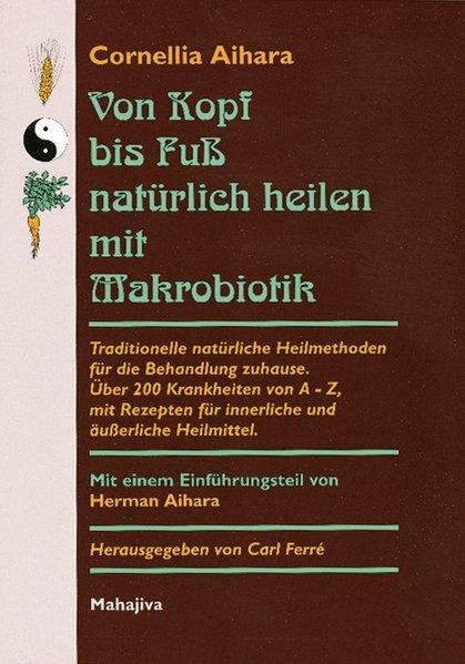 Von Kopf bis Fuß natürlich heilen mit Makrobiotik