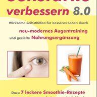 Sehstärke verbessern 8.0 - Wirksame Selbsthilfen für besseres Sehen durch neu-modernes Augentraining und gezielte Nahrungsergänzung