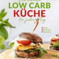 Die schnelle Low Carb Küche für jeden Tag