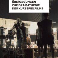 Überlegungen zur Dramaturgie des Kurzspielfilms (eBook, PDF)