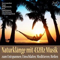 Naturklänge mit 432Hz Musik zum Entspannen, Einschlafen, Meditieren, Heilen (MP3-Download)