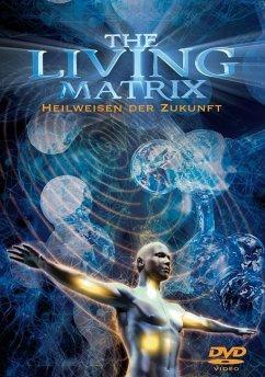 The Living Matrix - Heilweisen der Zukunft